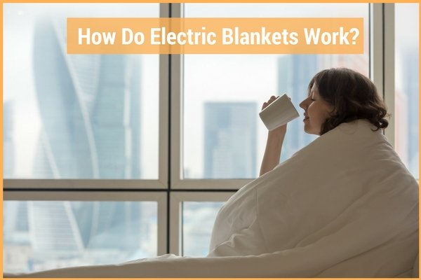How Do Electric Blankets Work-Best Electric Blanket Reviews