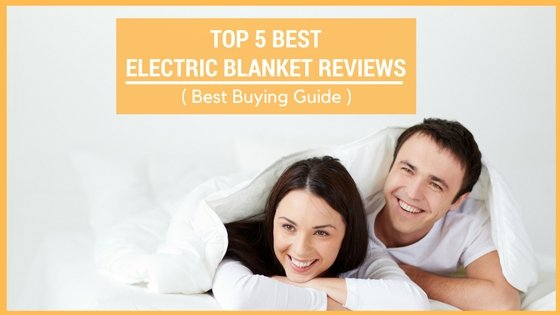 Top Best Electric Blanket Reviews From Amazon- Buying Guide