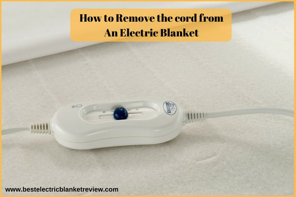 How to remove the cord from an electric blanket: How Can You Do It?